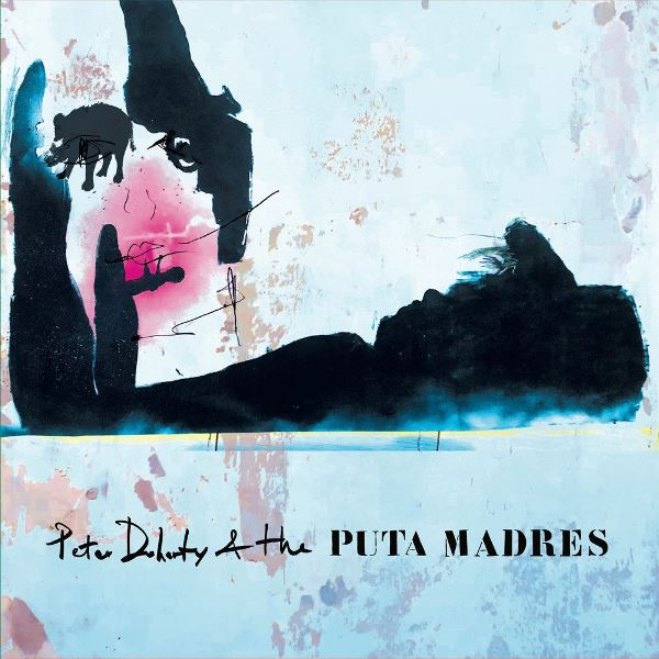 Peter Doherty And The Puta Madres - Peter Doherty And The Puta Madres