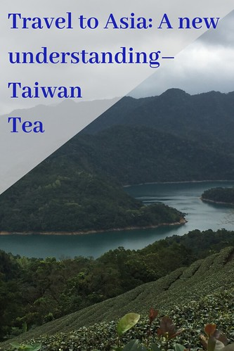 housand Island Lake–a river winding. Homage to the Art of Tea. From Travel to Asia: A new understanding–Taiwan Tea