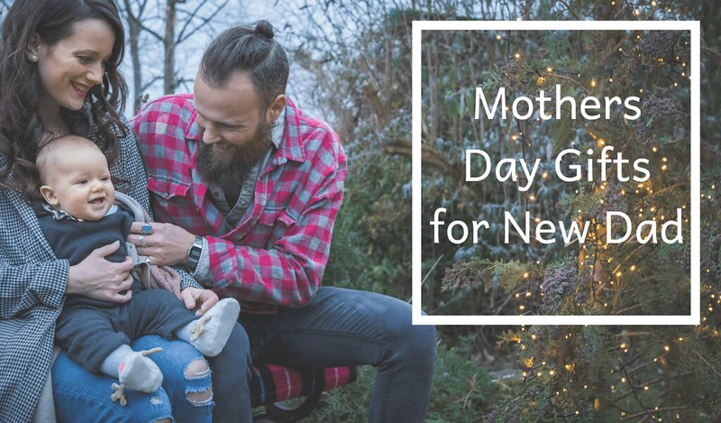 mothers day gifts for new dads
