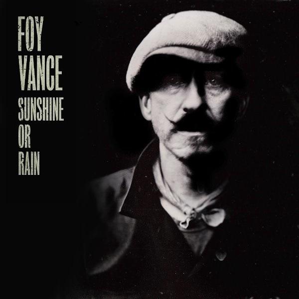 Foy Vance - Sunshine Or Rain