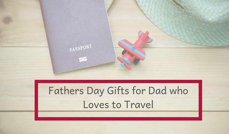 fathers day gifts for fathers who loves to travel