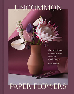 Uncommon Paper Flowers - a How-to Paper Craft Book