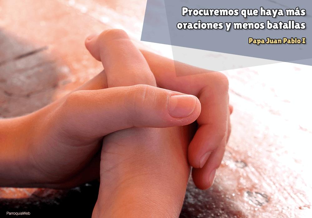Procuremos que haya más oraciones y menos batallas - Papa Juan Pablo I