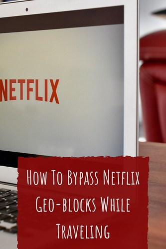 How To Bypass Netflix Geo-blocks While Traveling