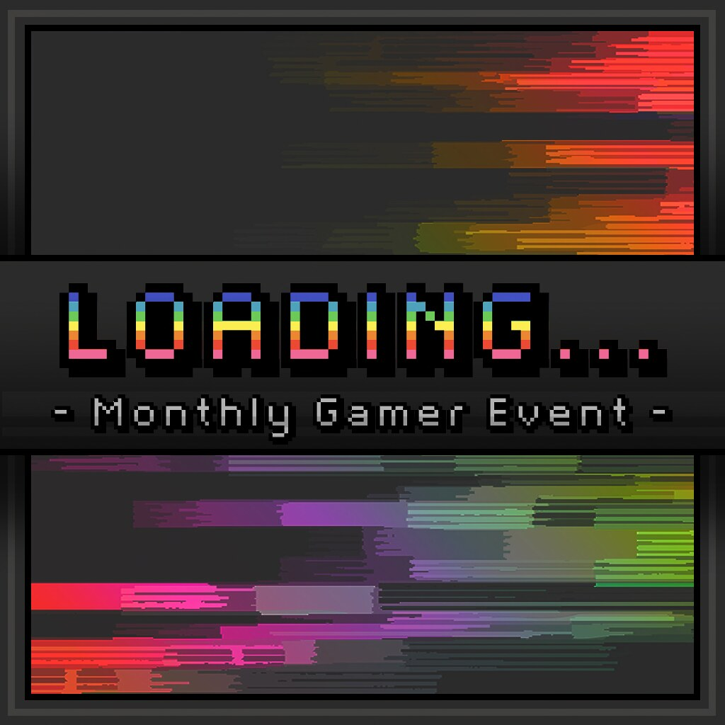 Loading… Monthly Gamer Event