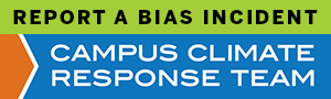 Report a bias incident to the Campus Climate Response Team
