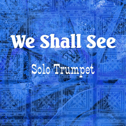 We Shall See for Solo Trumpet