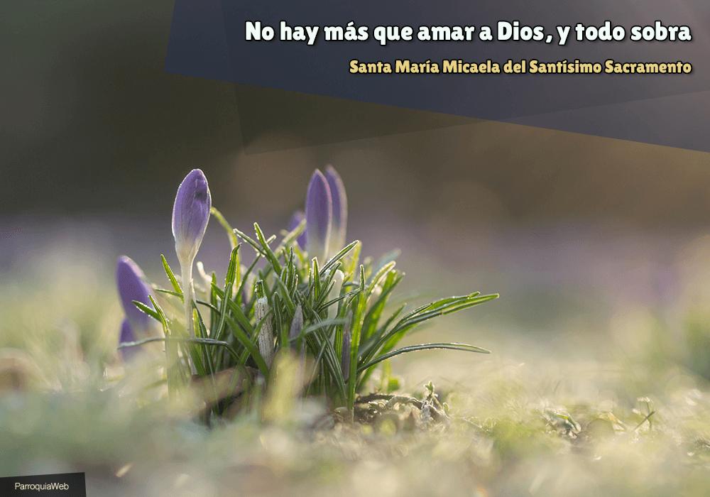 No hay más que amar a Dios, y todo sobra - Santa María Micaela del Santísimo Sacramento
