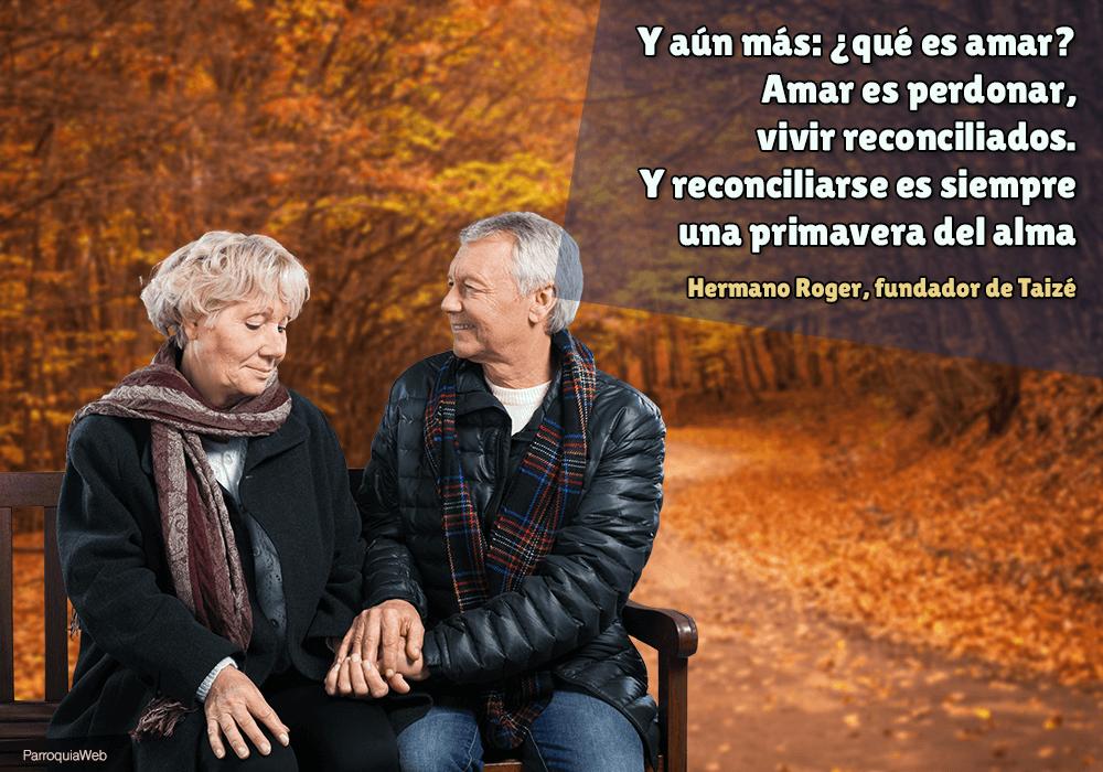 Y aún más: ¿qué es amar? Amar es perdonar, vivir reconciliados. Y reconciliarse es siempre una primavera del alma - Hermano Roger, fundador de Taizé