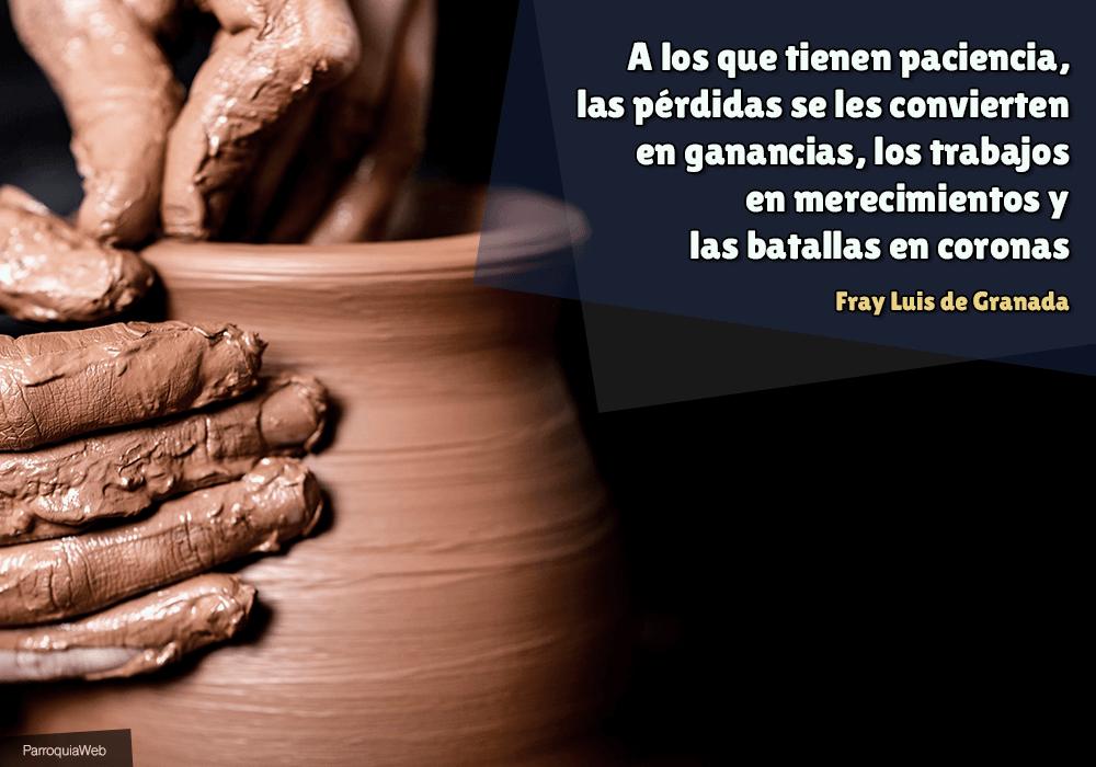 A los que tienen paciencia, las pérdidas se les convierten en ganancias, los trabajos en merecimientos y las batallas en coronas - Fray Luis de Granada