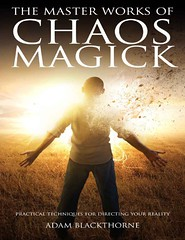 The Master Works of Chaos Magick: Practical Techniques for Directing Your Reality '- Adam Blackthorne