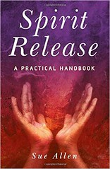 Spirit Release: A Practical Handbook - Sue Allen