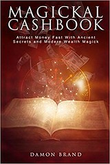 Magickal Cashbook: Attract Money Fast With Ancient Secrets And Modern Wealth Magick - Damon Brand