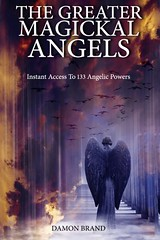 The Greater Magickal Angels: Instant Access To 133 Angelic Powers - Damon Brand