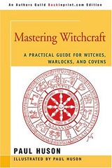 Mastering Witchcraft: A Practical Guide for Witches, Warlocks, and Covens –  Paul Huson
