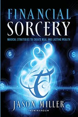 Financial Sorcery: Magical Strategies to Create Real and Lasting Wealth –  Jason Miller