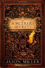 The Sorcerer's Secrets: Strategies in Practical Magick - Jason Miller