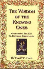 The Wisdom of the Knowing Ones: Gnosticism: The Key to Esoteric Christianity - Manly P. Hall