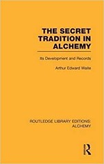Arthur Edward Waite – The Secret Tradition in Alchemy: Its Development and Records