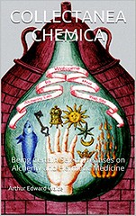 Collectanea Chemica: On Alchemy and Hermetic Medicine –  Arthur Edward Waite
