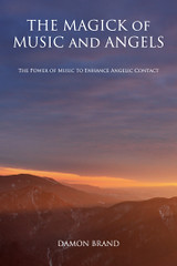 The Magick of Music and Angels : The Power of Music to Enhance Angelic Contact -  Damon Brand