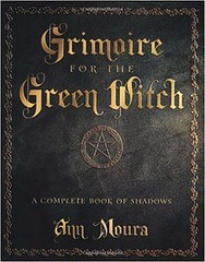 Grimoire for the Green Witch: A Complete Book of Shadows – Ann Moura