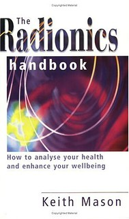 The Radionics Handbook: How to Improve Your Health with a Powerful Form of Energy Therapy –  Keith Mason