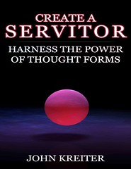 Create a Servitor: Harness the Power of Thought Forms - John Kreiter