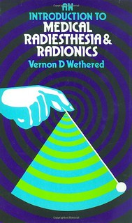 An Introduction to Medical Radiesthesia & Radionics – Vernon D. Wethered