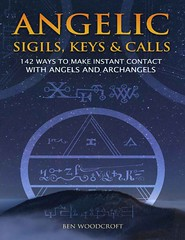 Angelic Sigils, Keys and Calls: 142 Ways to Make Instant Contact with Angels and Archangels - Ben Woodcroft