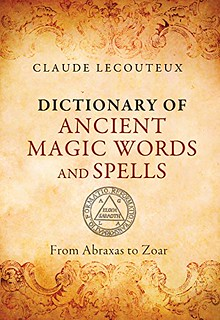 Dictionary of Ancient Magic Words and Spells: From Abraxas to Zoar – Claude Lecouteux