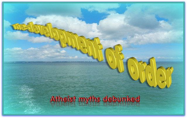 Atheist myths debunked - the development of order
