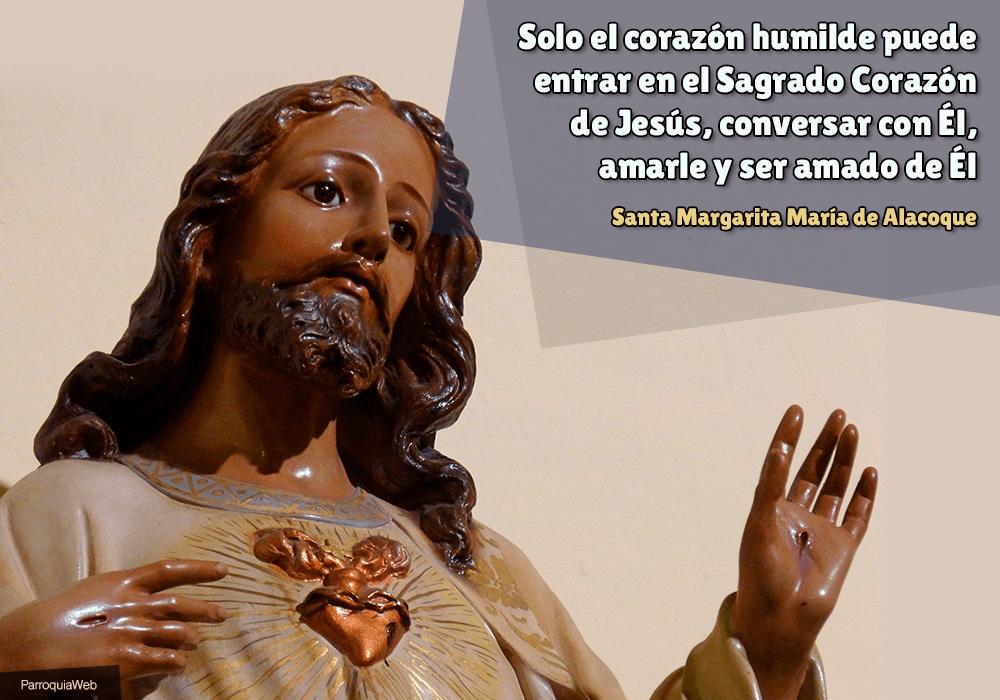 Solo el corazón humilde puede entrar en el Sagrado Corazón de Jesús, conversar con Él, amarle y ser amado de Él - Santa Margarita María de Alacoque