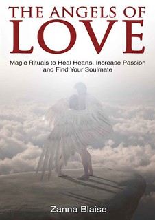 The Angels of Love: Magic Rituals to Heal Hearts, Increase Passion and Find Your Soulmate - Zanna Blaise