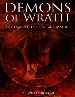 Demons of Wrath: The Dark Fires of Attack Magick - Corwin Hargrove