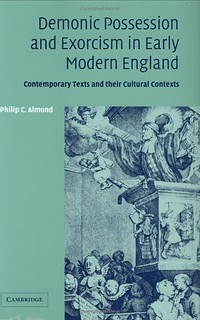 Demonic Possession and Exorcism in early modern England - Philip C. Almond