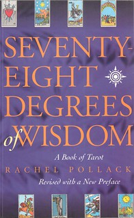 Seventy-Eight Degrees of Wisdom: A Book of Tarot - Rachel Pollack