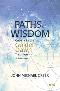 Paths of Wisdom: Cabala in the Golden Dawn Tradition - John Michael Greer