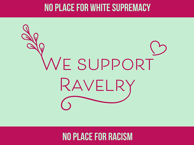 We support Ravelry - no place for racism, no place for white supremacy
