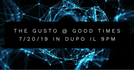 The Gusto at Good Times 7-20-19