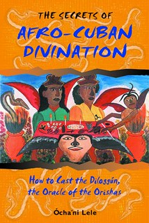The Secrets of Afro-Cuban Divination: How to Cast the Diloggún, the Oracle of the Orishas -  Ócha'ni Lele