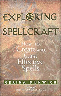 Exploring Spellcraft: How to Create and Cast Effective Spells - Gerina Dunwich