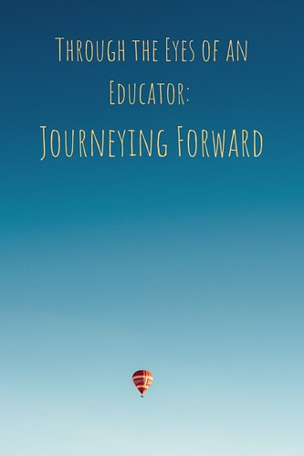 Through the Eyes of an Educator: Journeying Forward