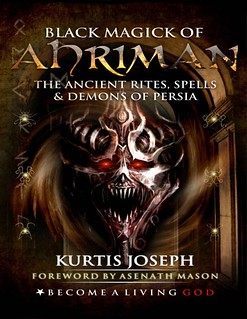 Black Magick of Ahriman The Ancient Rites, Spells & Demons of Persia - Kurtis Joseph