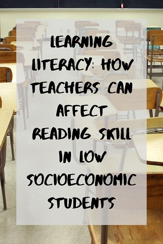 Learning Literacy: How Teachers Can Affect Reading Skill in Low Socioeconomic Students