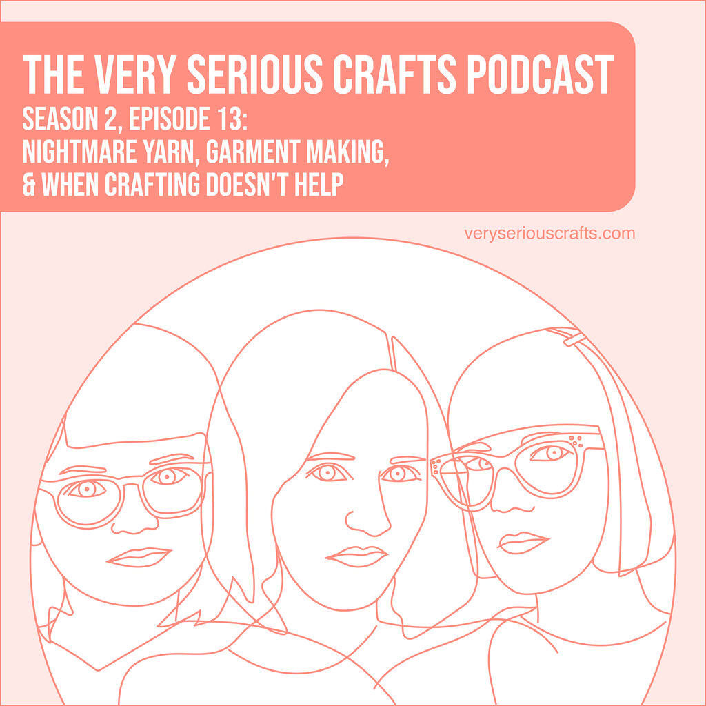S2E13: Nightmare Yarn, Garment Making, and When Crafting Doesn't Help