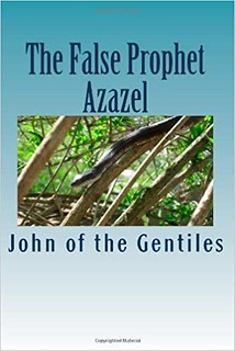 The False Prophet Azazel - John of the Gentiles