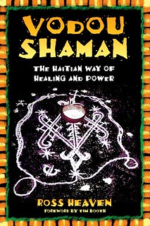 Vodou Shaman: The Haitian Way of Healing and Power - Ross Heaven, Tim Booth