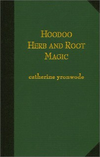 Hoodoo Herb and Root Magic: A Materia Magica of African-American Conjure - Catherine Yronwode