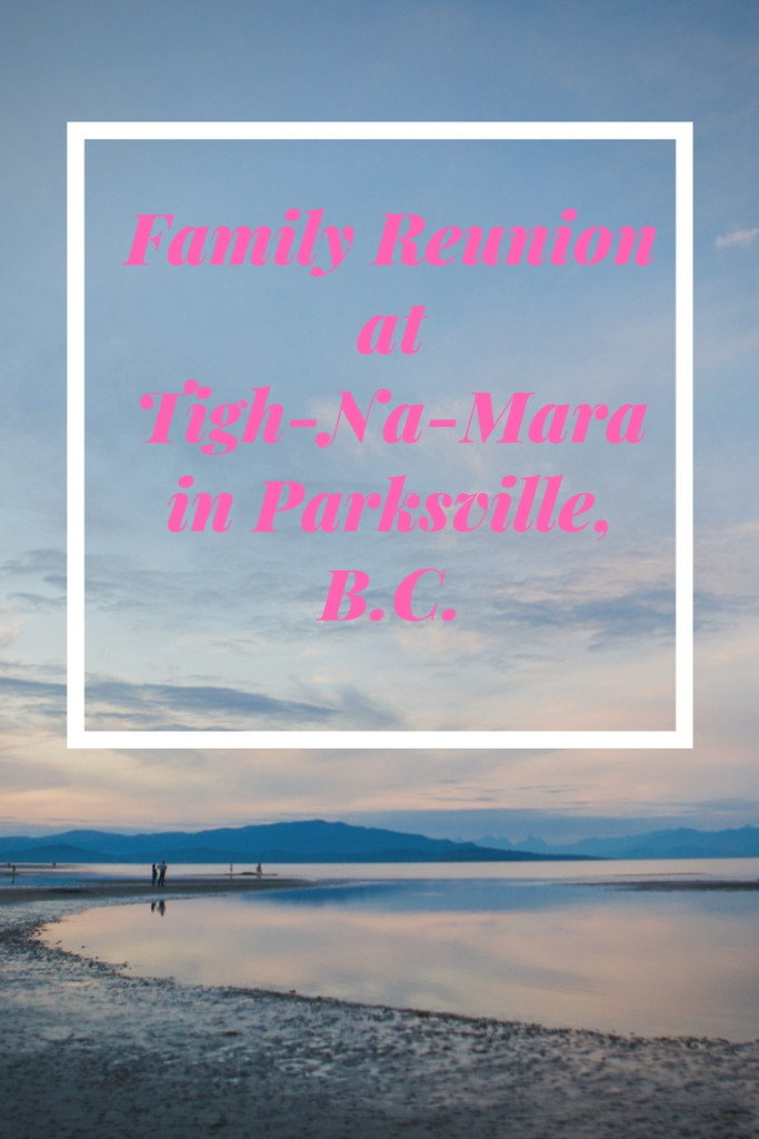Tigh-Na-Mara in Parksville B.C. is  a great place for a family reunion! From activities to privacy to cabin locations, it's a win each time.